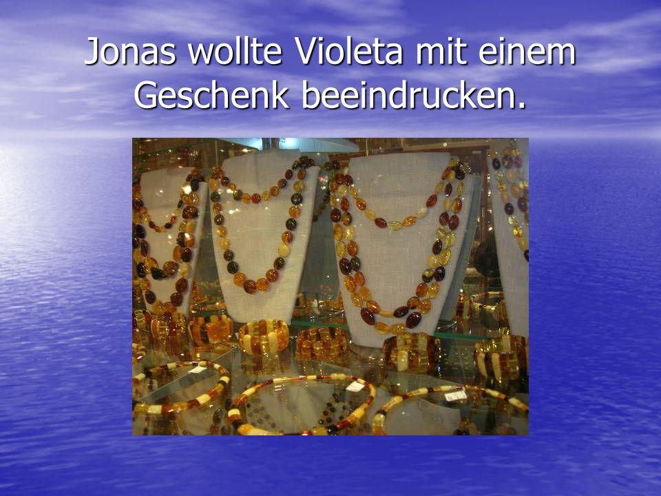Jonas wollte Violeta mit einem Geschenk beeindrucken.