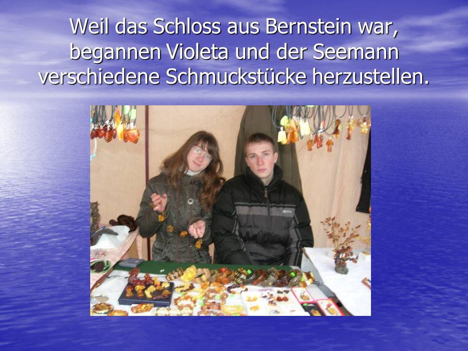 Weil das Schloss aus Bernstein war, begannen Violeta und der Seemann verschiedene Schmuckstücke herzustellen.