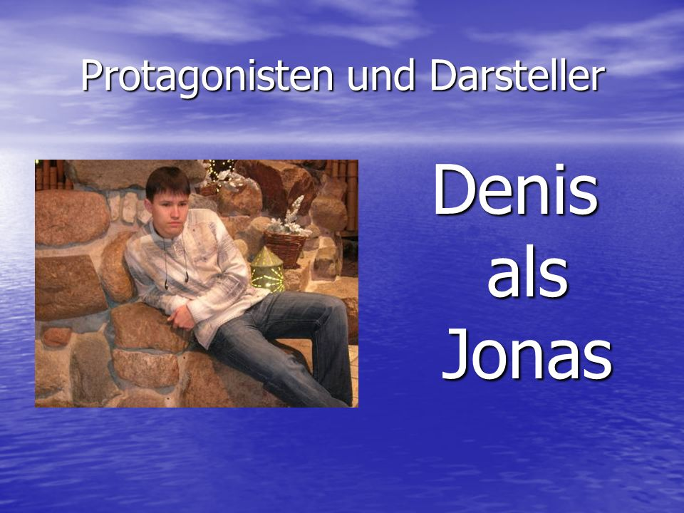 Protagonisten und Darsteller Denis als Jonas