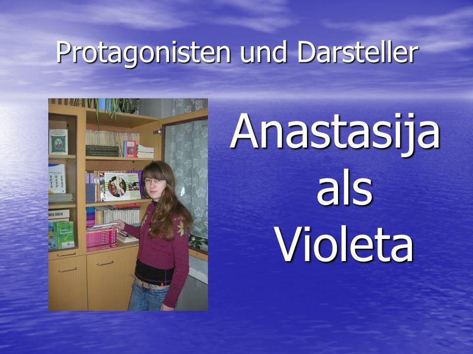 Protagonisten und Darsteller Anastasija als Violeta