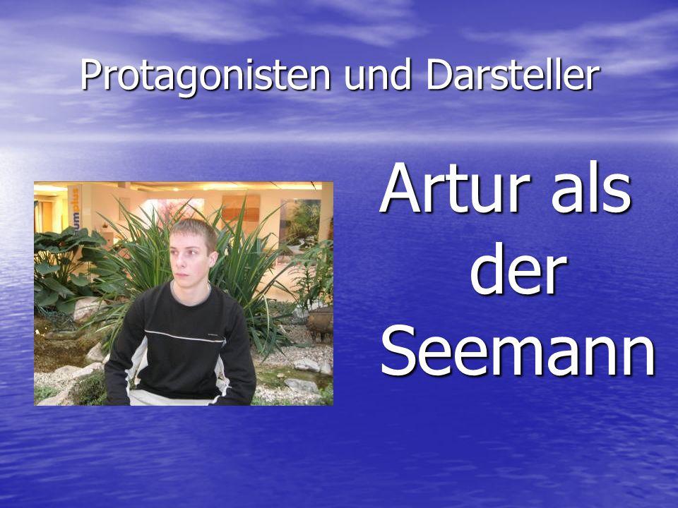 Protagonisten und Darsteller Artur als der Seemann
