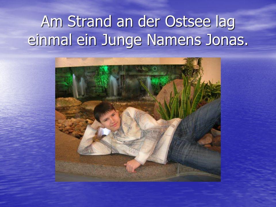 Am Strand an der Ostsee lag einmal ein Junge Namens Jonas.