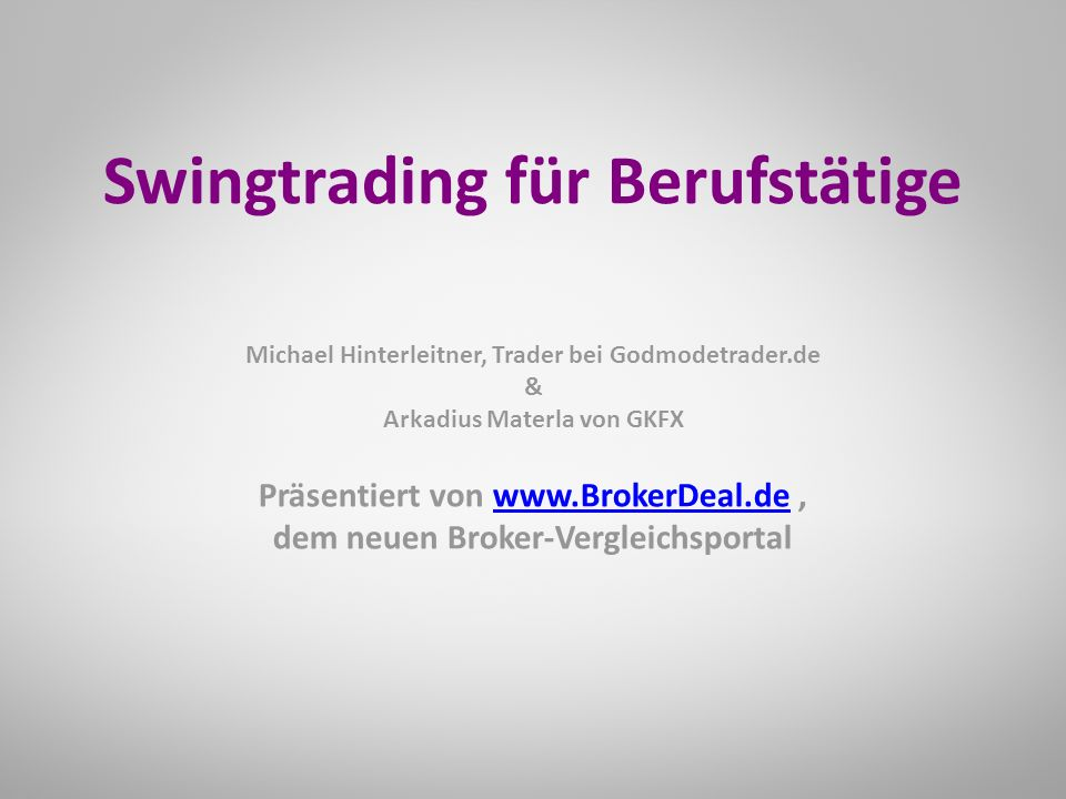 Präsentiert von www.BrokerDeal.de,www.BrokerDeal.de dem neuen Broker-Vergleichsportal Swingtrading für Berufstätige Michael Hinterleitner, Trader bei