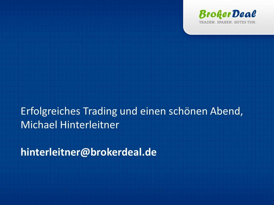 Erfolgreiches Trading und einen schönen Abend, Michael Hinterleitner hinterleitner@brokerdeal.de