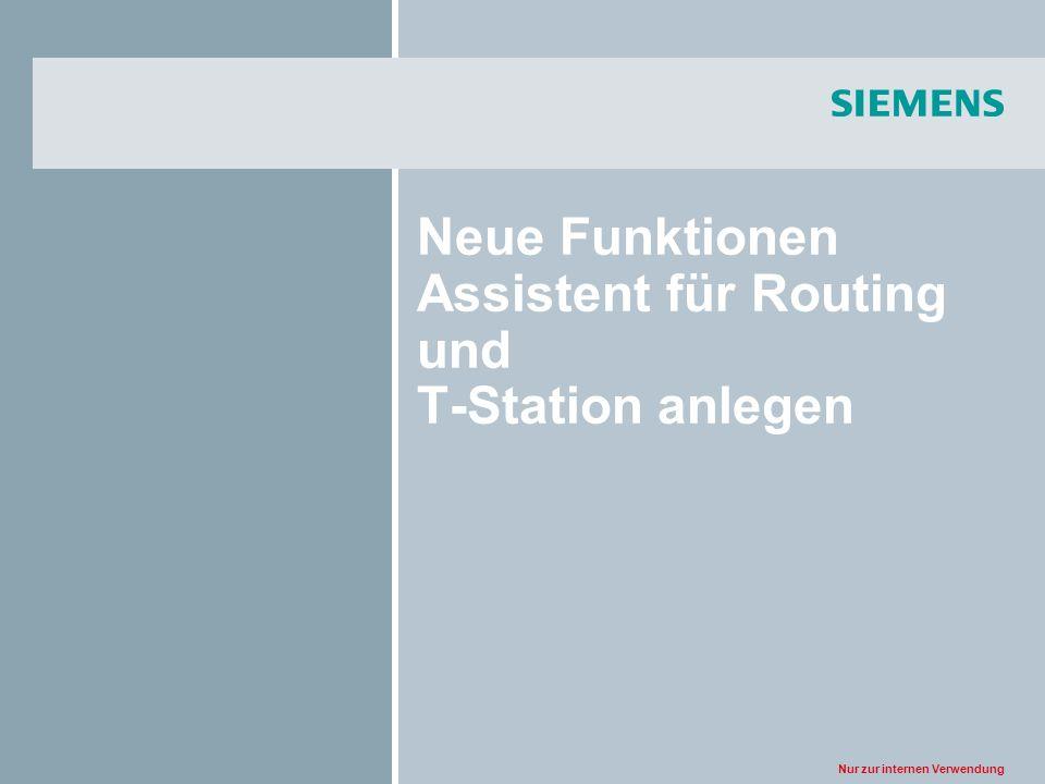 Nur zur internen Verwendung Neue Funktionen Assistent für Routing und T-Station anlegen
