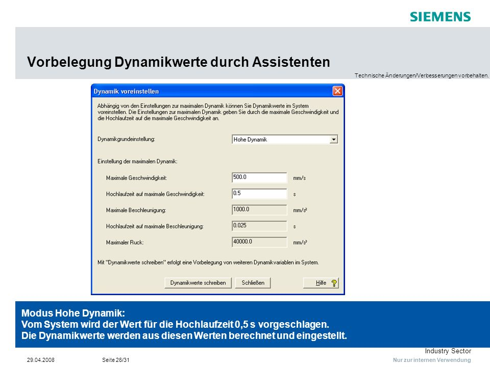 Nur zur internen Verwendung Industry Sector 29.04.2008Seite 26/31 Vorbelegung Dynamikwerte durch Assistenten Modus Hohe Dynamik: Vom System wird der W