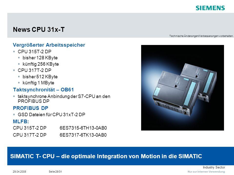 Nur zur internen Verwendung Industry Sector 29.04.2008Seite 28/31 News CPU 31x-T Vergrößerter Arbeitsspeicher CPU 315T-2 DP bisher 128 KByte künftig 2