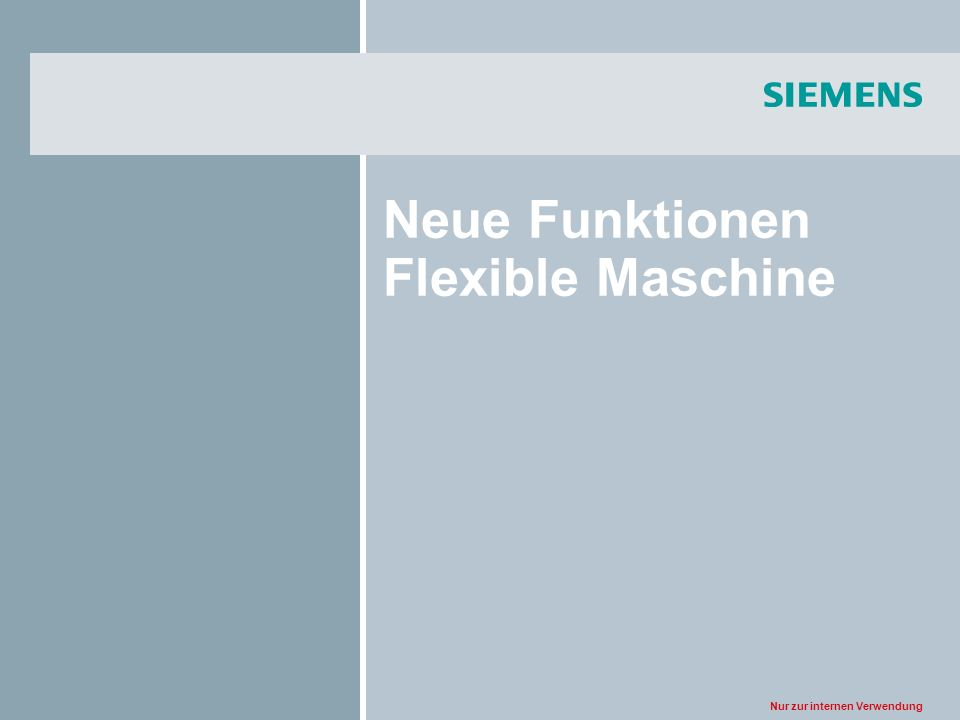 Nur zur internen Verwendung Neue Funktionen Flexible Maschine