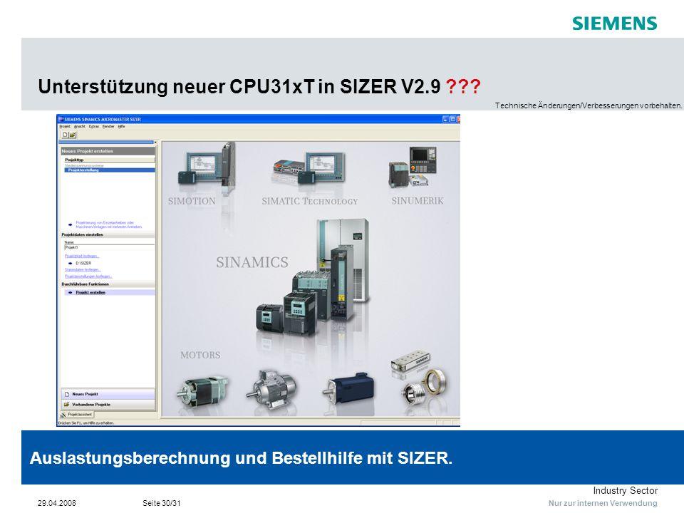 Nur zur internen Verwendung Industry Sector 29.04.2008Seite 30/31 Unterstützung neuer CPU31xT in SIZER V2.9 ??? Technische Änderungen/Verbesserungen v
