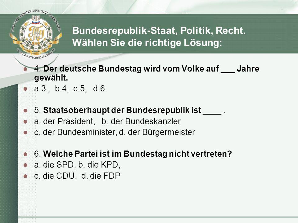 Bundesrepublik-Staat, Politik, Recht.Wählen Sie die richtige Lösung: 4.