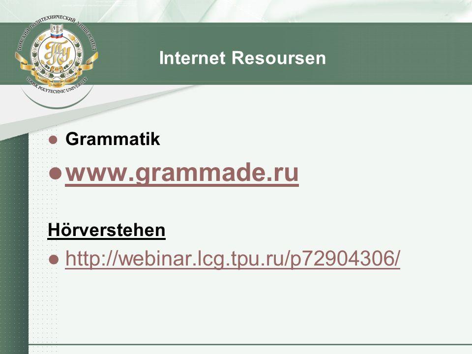 Internet Resoursen Grammatik www.grammade.ru Hörverstehen http://webinar.lcg.tpu.ru/p72904306/