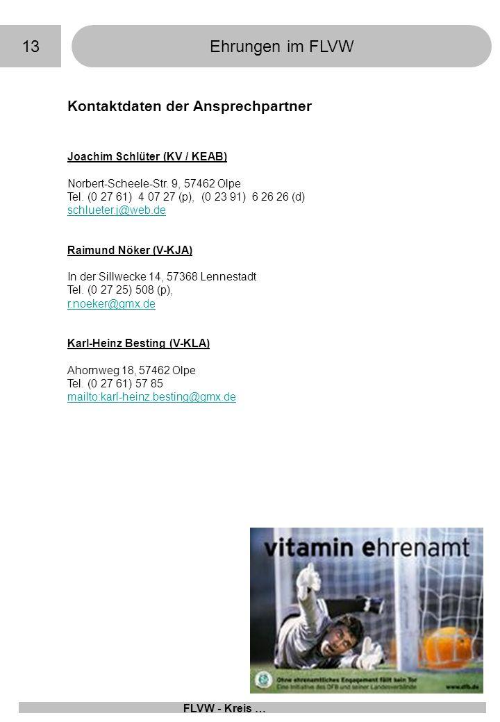 13Ehrungen im FLVW FLVW - Kreis … Kontaktdaten der Ansprechpartner Joachim Schlüter (KV / KEAB) Norbert-Scheele-Str. 9, 57462 Olpe Tel. (0 27 61) 4 07