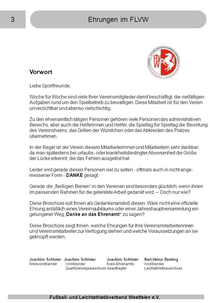 3Ehrungen im FLVW Fußball- und Leichtathletikverband Westfalen e.V. Vorwort Liebe Sportfreunde, Woche für Woche sind viele Ihrer Vereinsmitglieder dam