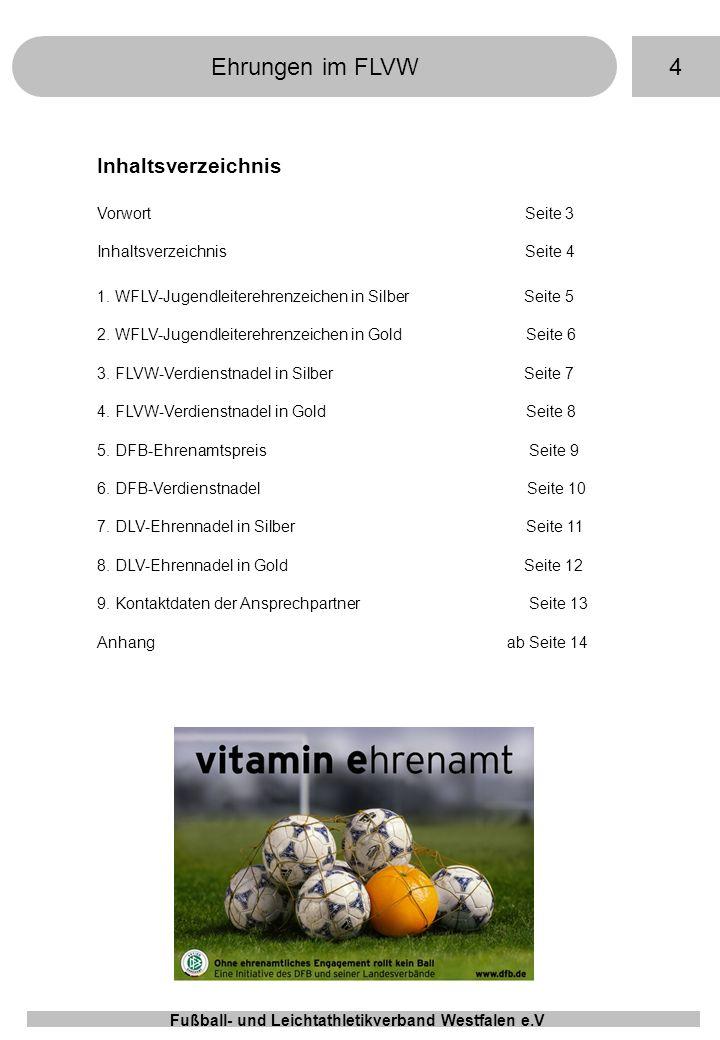 5Ehrungen im FLVW Fußball- und Leichtathletikverband Westfalen e.V WFLV - Jugendleiterehrenzeichen in Silber Das WFLV – Jugendleiterehrenabzeichen in Silber kann für langjährige, verdienstvolle Arbeit verliehen werden.