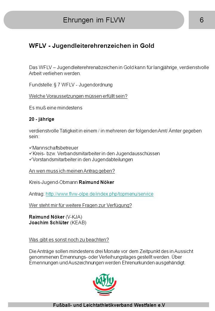 7Ehrungen im FLVW Fußball- und Leichtathletikverband Westfalen e.V FLVW - Verdienstnadel in Silber Die FLVW -Verdienstnadel in Silber kann für langjährige, verdienstvolle ehren- amtliche und/oder sportliche Tätigkeit in Vereinen des FLVW verliehen werden.