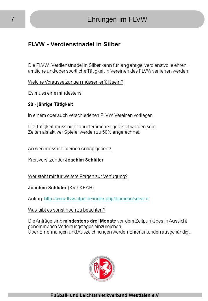 7Ehrungen im FLVW Fußball- und Leichtathletikverband Westfalen e.V FLVW - Verdienstnadel in Silber Die FLVW -Verdienstnadel in Silber kann für langjäh
