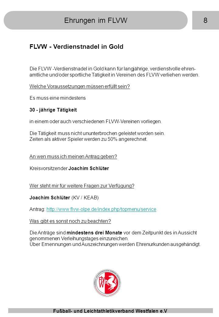 9Ehrungen im FLVW Fußball- und Leichtathletikverband Westfalen e.V DFB-Ehrenamtspreis Der DFB-Ehrenamtspreis wird jedes Jahr auf der FLVW-Kreisebene an eine ehrenamtlich tätige Person vergeben, die sich in vorbildlichem Maße für den Fußballsport bzw.