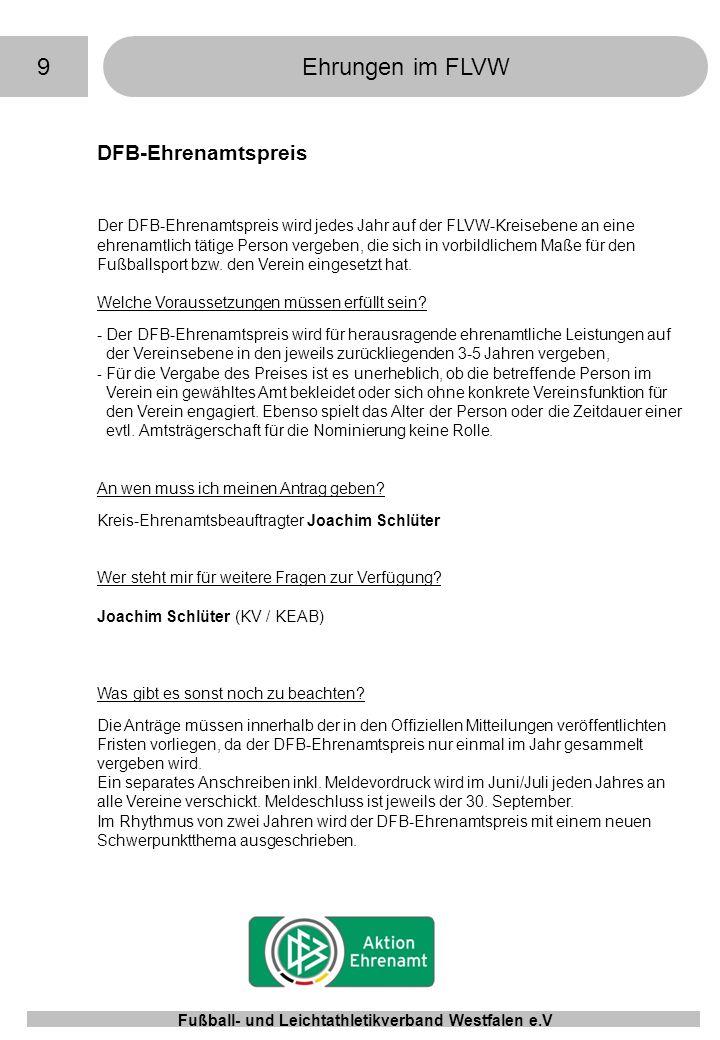 9Ehrungen im FLVW Fußball- und Leichtathletikverband Westfalen e.V DFB-Ehrenamtspreis Der DFB-Ehrenamtspreis wird jedes Jahr auf der FLVW-Kreisebene a