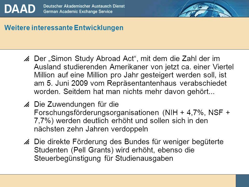 Weitere interessante Entwicklungen Der Simon Study Abroad Act, mit dem die Zahl der im Ausland studierenden Amerikaner von jetzt ca. einer Viertel Mil