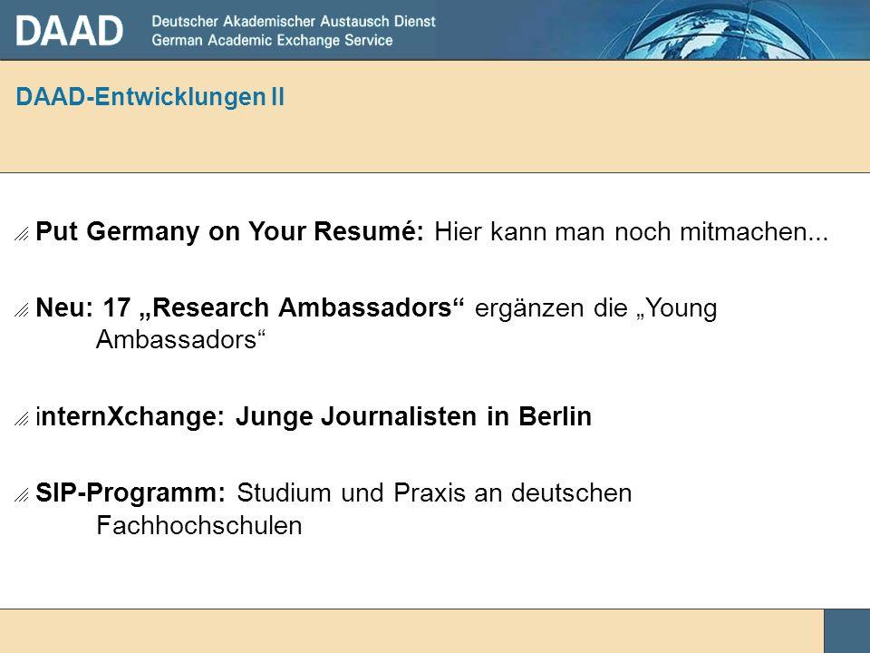 DAAD-Entwicklungen II Put Germany on Your Resumé: Hier kann man noch mitmachen... Neu: 17 Research Ambassadors ergänzen die Young Ambassadors internXc