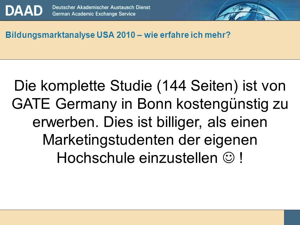 Bildungsmarktanalyse USA 2010 – wie erfahre ich mehr? Die komplette Studie (144 Seiten) ist von GATE Germany in Bonn kostengünstig zu erwerben. Dies i