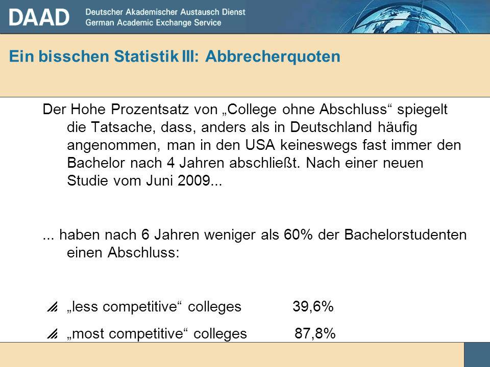 Ein bisschen Statistik III: Abbrecherquoten Der Hohe Prozentsatz von College ohne Abschluss spiegelt die Tatsache, dass, anders als in Deutschland häu