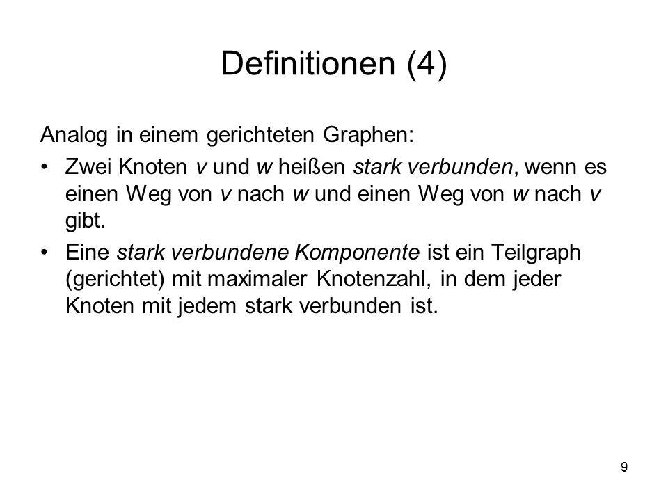 9 Definitionen (4) Analog in einem gerichteten Graphen: Zwei Knoten v und w heißen stark verbunden, wenn es einen Weg von v nach w und einen Weg von w