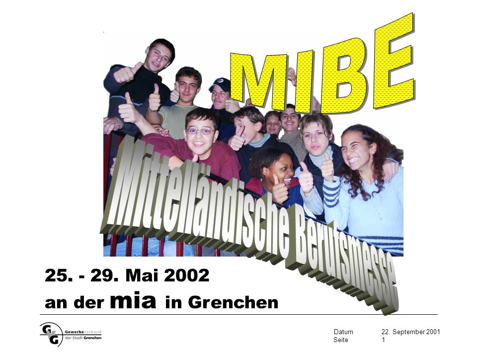 Datum22. September 2001 Seite1 25. - 29. Mai 2002 an der mia in Grenchen