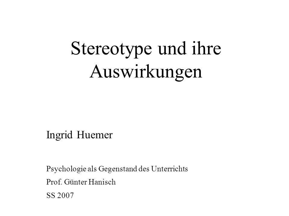 Stereotype und ihre Auswirkungen Ingrid Huemer Psychologie als Gegenstand des Unterrichts Prof.