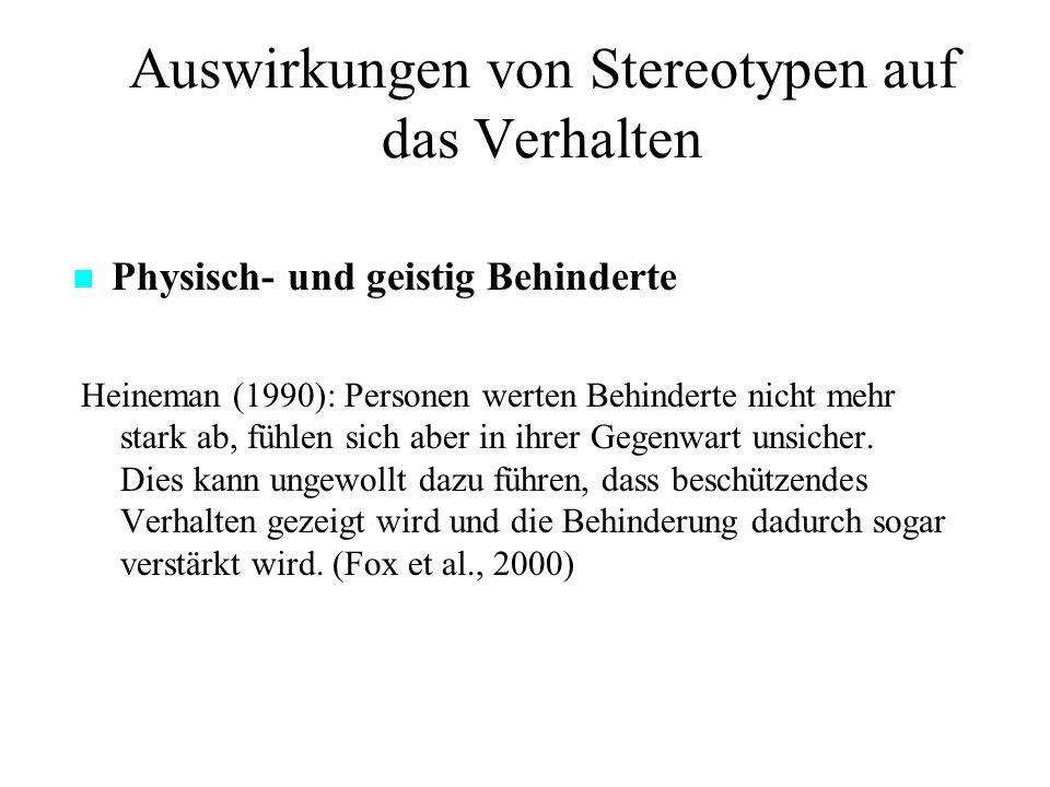 Auswirkungen von Stereotypen auf das Verhalten Heineman (1990): Personen werten Behinderte nicht mehr stark ab, fühlen sich aber in ihrer Gegenwart unsicher.