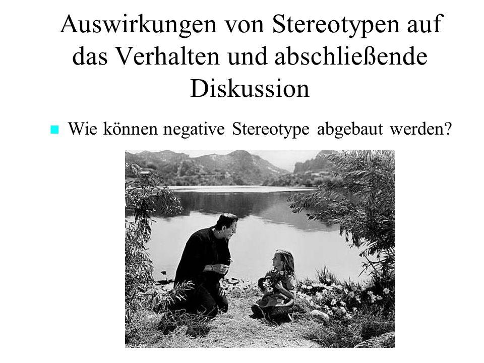 Auswirkungen von Stereotypen auf das Verhalten und abschließende Diskussion Wie können negative Stereotype abgebaut werden?