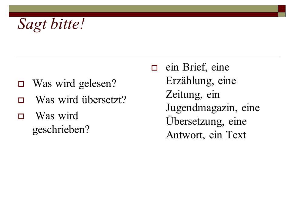 Sagt bitte! Was wird gelesen? Was wird übersetzt? Was wird geschrieben? ein Brief, eine Erzählung, eine Zeitung, ein Jugendmagazin, eine Übersetzung,