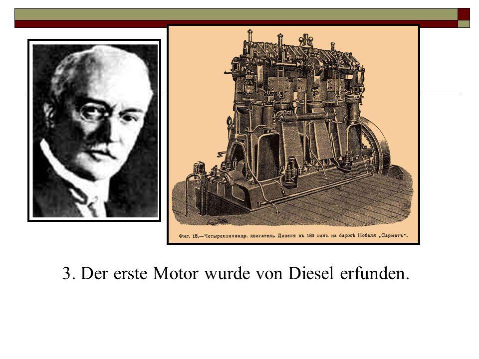 3. Der erste Motor wurde von Diesel erfunden.