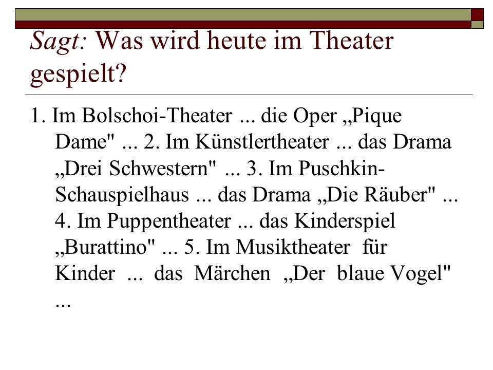 Sagt: Was wird heute im Theater gespielt? 1. Im Bolschoi-Theater... die Oper Pique Dame