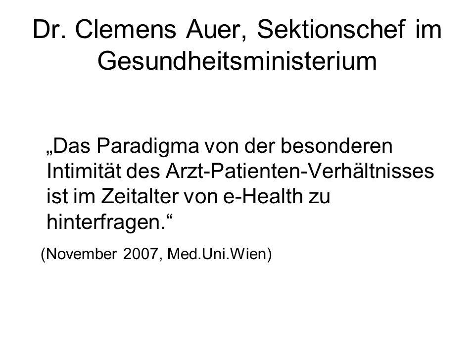 Dr. Clemens Auer, Sektionschef im Gesundheitsministerium Das Paradigma von der besonderen Intimität des Arzt-Patienten-Verhältnisses ist im Zeitalter