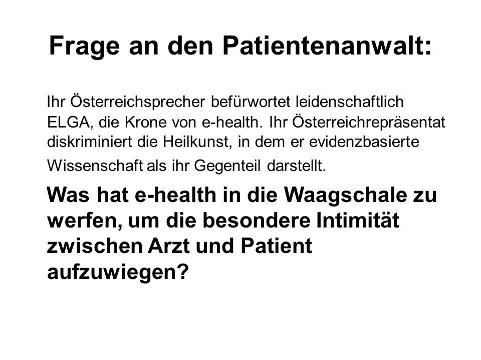 Frage an den Patientenanwalt: Ihr Österreichsprecher befürwortet leidenschaftlich ELGA, die Krone von e-health. Ihr Österreichrepräsentat diskriminier