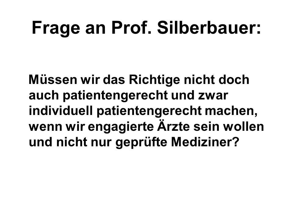Frage an Prof. Silberbauer: Müssen wir das Richtige nicht doch auch patientengerecht und zwar individuell patientengerecht machen, wenn wir engagierte