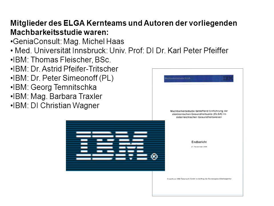 Mitglieder des ELGA Kernteams und Autoren der vorliegenden Machbarkeitsstudie waren: GeniaConsult: Mag. Michel Haas Med. Universität Innsbruck: Univ.
