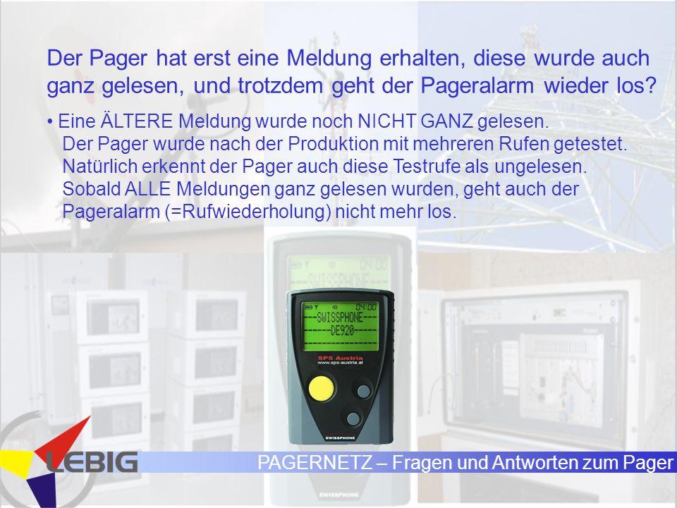 PAGERNETZ – Fragen und Antworten zum Pager Der Pager hat erst eine Meldung erhalten, diese wurde auch ganz gelesen, und trotzdem geht der Pageralarm wieder los.