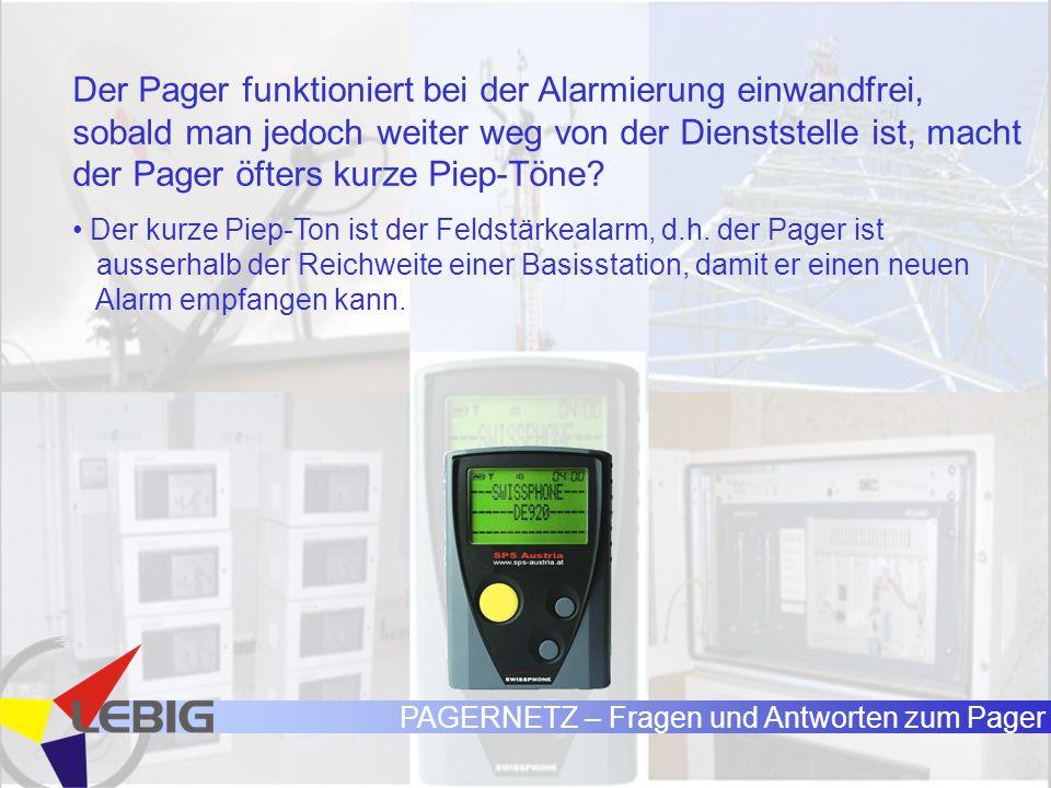 PAGERNETZ – Fragen und Antworten zum Pager Der Pager funktioniert bei der Alarmierung einwandfrei, sobald man jedoch weiter weg von der Dienststelle ist, macht der Pager öfters kurze Piep-Töne.