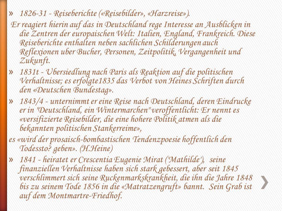 » 1826-31 - Reiseberichte («Reisebilder», «Harzreise»). Er reagiert hierin auf das in Deutschland rege Interesse an Ausblicken in die Zentren der euro
