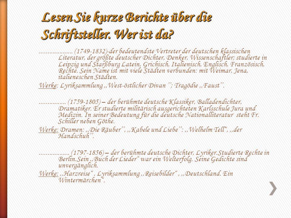 .................... (1749-1832)-der bedeutendste Vertreter der deutschen klassischen Literatur, der größte deutscher Dichter, Denker, Wissenschaftler