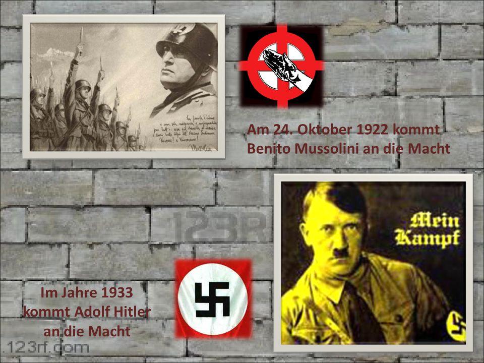Am 24. Oktober 1922 kommt Benito Mussolini an die Macht Im Jahre 1933 kommt Adolf Hitler an die Macht