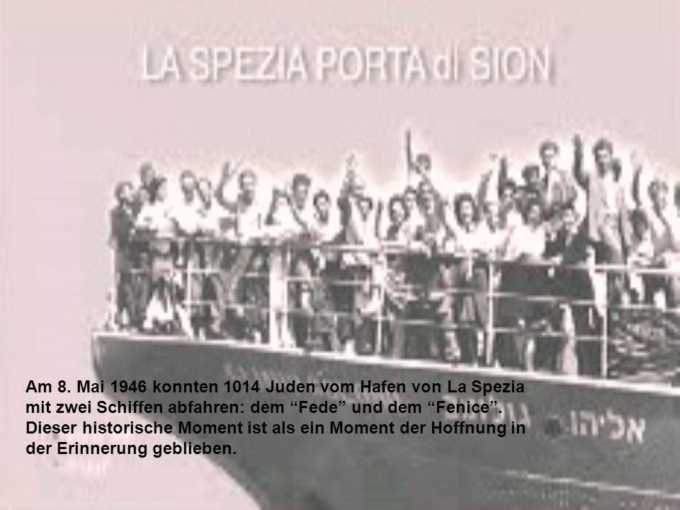 Am 8. Mai 1946 konnten 1014 Juden vom Hafen von La Spezia mit zwei Schiffen abfahren: dem Fede und dem Fenice. Dieser historische Moment ist als ein M