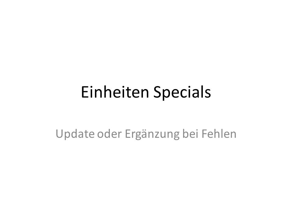 Einheiten Specials Update oder Ergänzung bei Fehlen