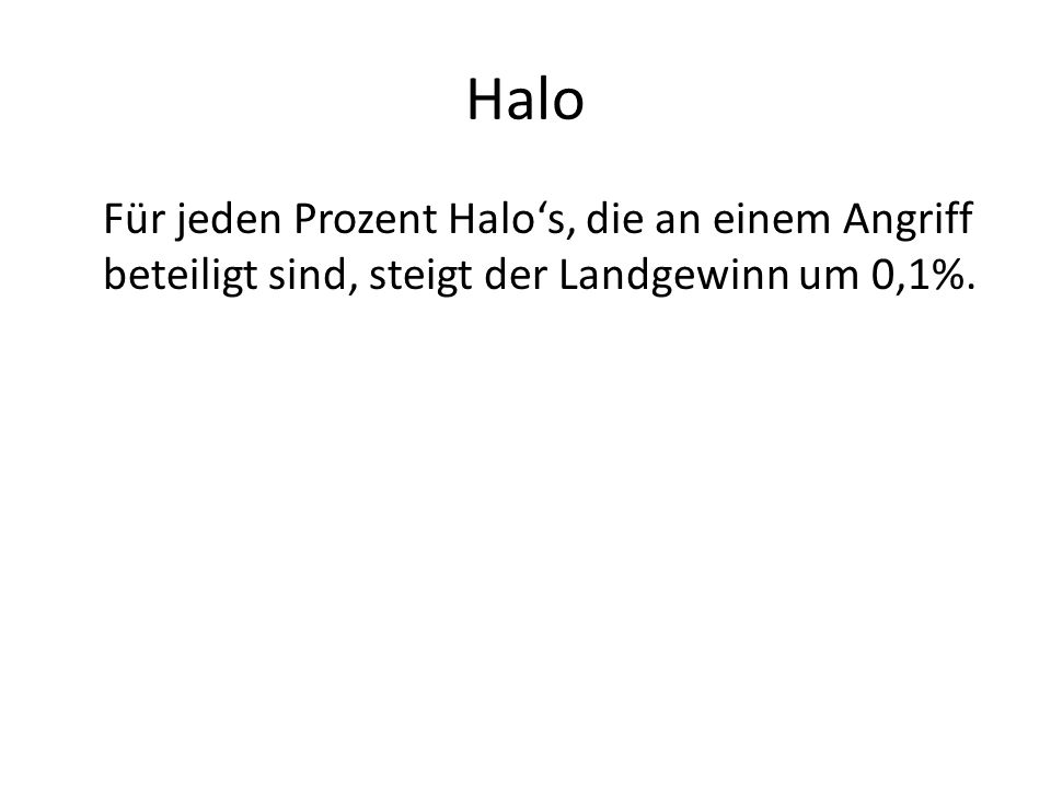 Halo Halo (%)LandgewinnLand erobertLandgewinn gesamt 10,11000 Hektar1001 1011010 2021020 3031030 4041040 5051050 6061060 7071070 8081080 991090 100101100