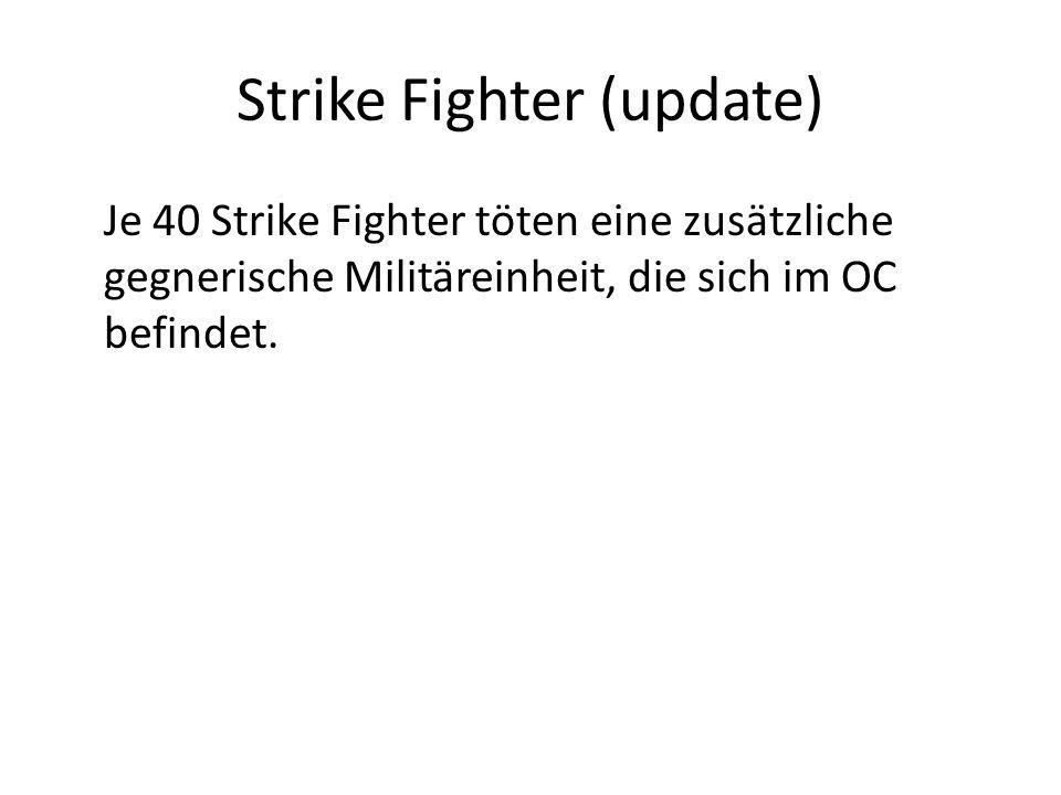 Strike Fighter (update) Je 40 Strike Fighter töten eine zusätzliche gegnerische Militäreinheit, die sich im OC befindet.
