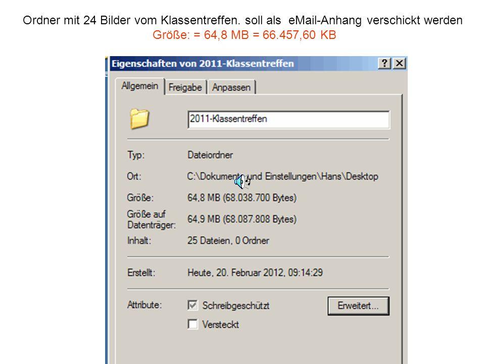 Ordner mit 24 Bilder vom Klassentreffen. soll als eMail-Anhang verschickt werden Größe: = 64,8 MB = 66.457,60 KB