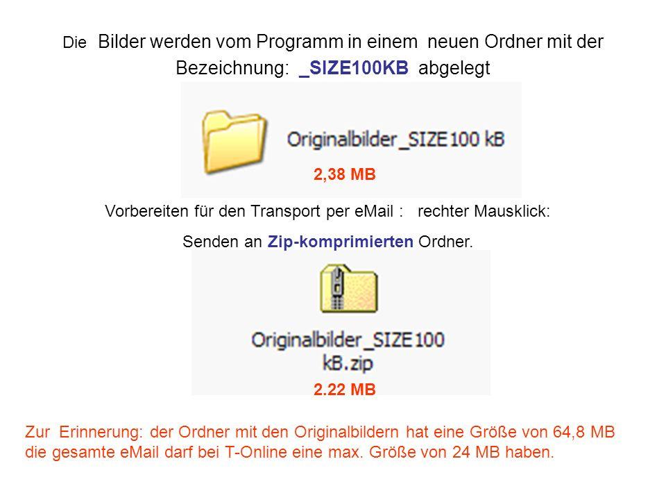 Die Bilder werden vom Programm in einem neuen Ordner mit der Bezeichnung: _SIZE100KB abgelegt Vorbereiten für den Transport per eMail : rechter Mauskl