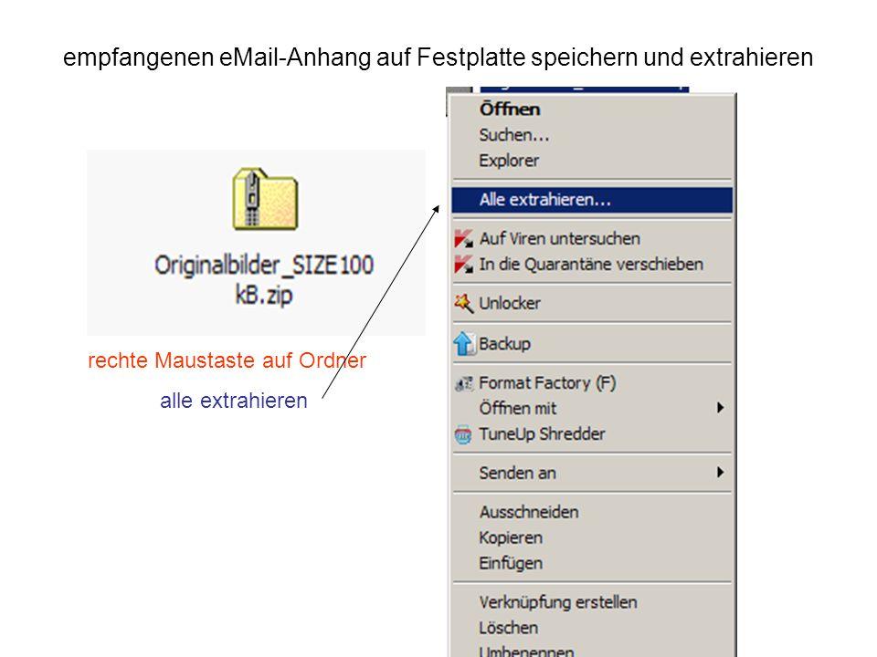 empfangenen eMail-Anhang auf Festplatte speichern und extrahieren rechte Maustaste auf Ordner alle extrahieren